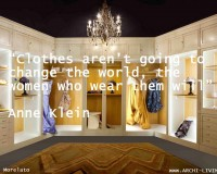 Anne Klein,Anne Klein quotes,quotes,inspirational quotes,motivational quotes,love quotes,positive quotes,quote of the day,life quotes,best quotes,photo quotes,famous quotes,beautiful quotes,fashion quotes,style quotes,women quotes,walk in closet,bedroom closet,wardrobe,luxury bedroom design,luxury bedroom furniture,