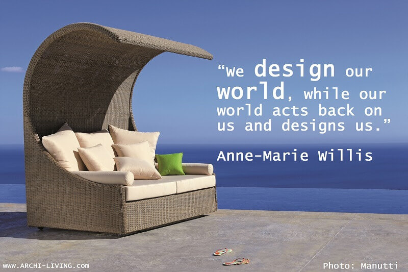 Anne Marie Willis quote,inspirational quote,design quote,decorating quote,positive quote,outdoor furniture,garden design,design,garden furniture,terrace,balcony,table and chairs,outdoor design,designers,neutral color palette,living room,living room ideas,living room decorating ideas,small living room ideas,living room decor,luxury living room,living room design,modern living room ideas,living room design ideas,living room furniture ideas,modern living room,interior design for living room,